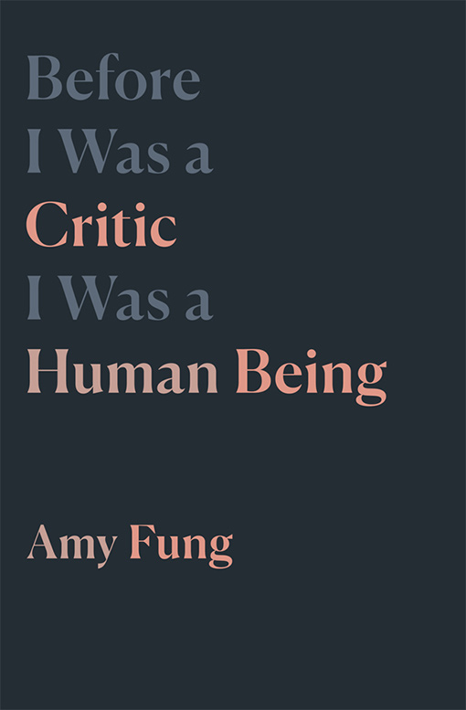 The title Before I Was a Critic I Was a Human Being is printed in gray and peach on a black background with Amy Fung in slightly smaller text below.