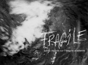 FRAGILE : autres regards sur l'identité Acadienne